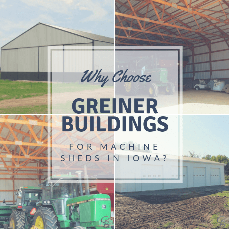 why choose greiner for machine sheds in iowa
